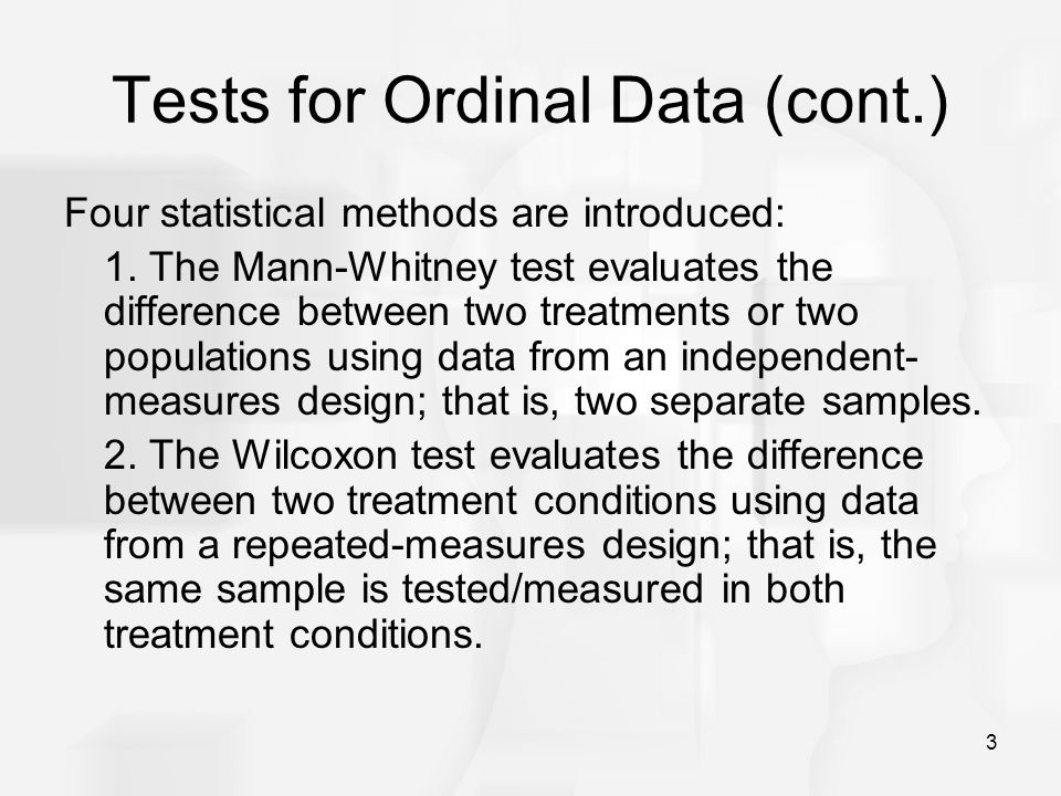 3 Tests for Ordinal Data (cont.) Four statistical methods are introduced: 1.