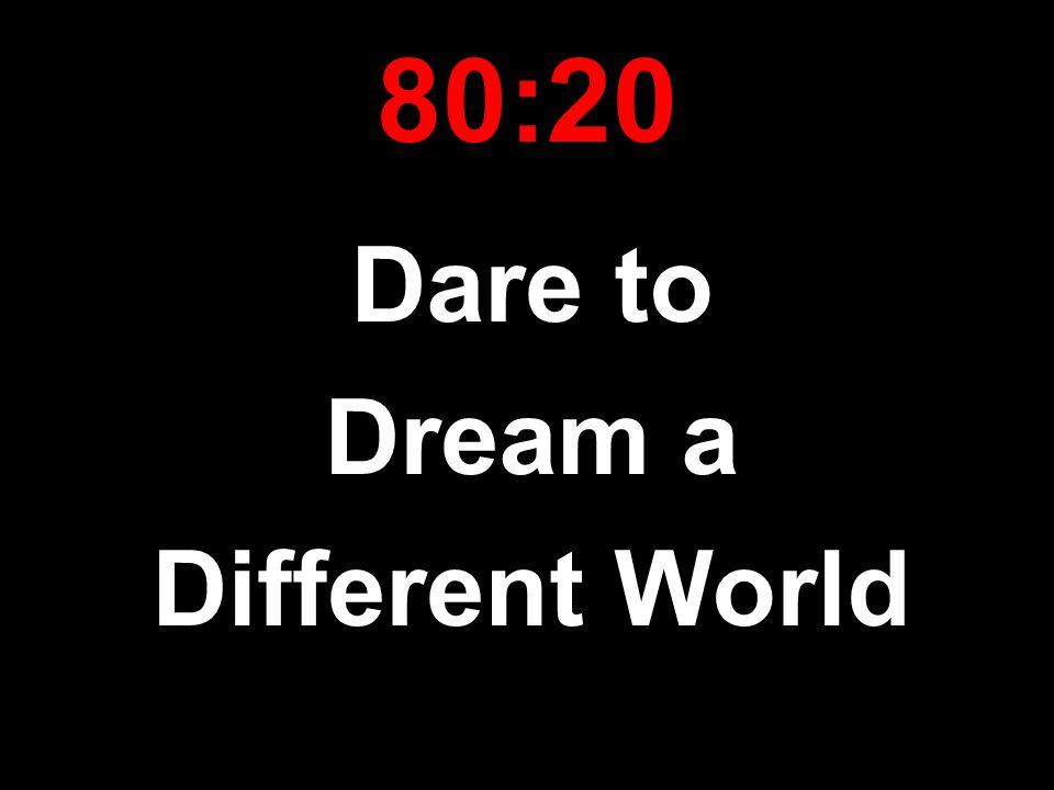 80:20 Dare to Dream a Different World