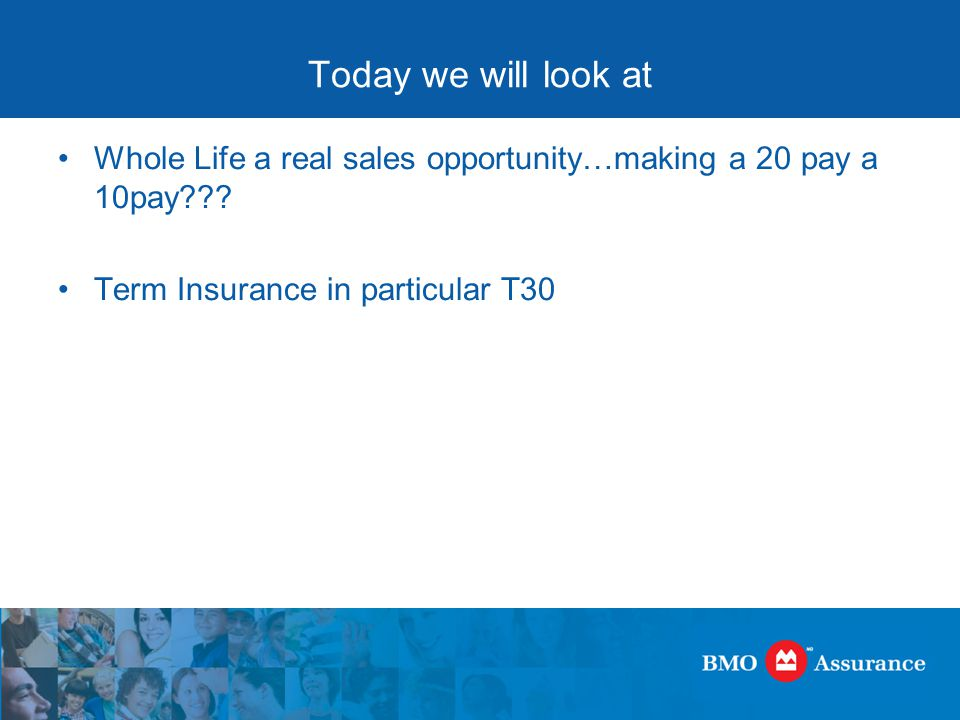 Today we will look at Whole Life a real sales opportunity…making a 20 pay a 10pay??.