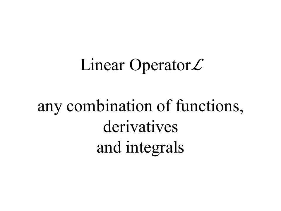 Linear Operator ℒ any combination of functions, derivatives and integrals