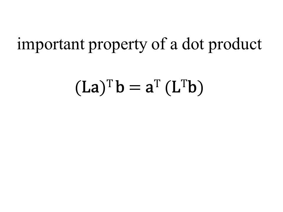 important property of a dot product (La) T b = a T (L T b)
