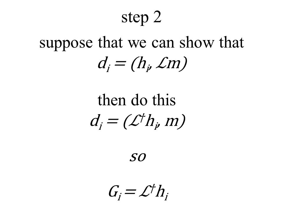 step 2 suppose that we can show that d i = (h i, ℒm) then do this d i = (ℒ † h i, m) so G i = ℒ † h i