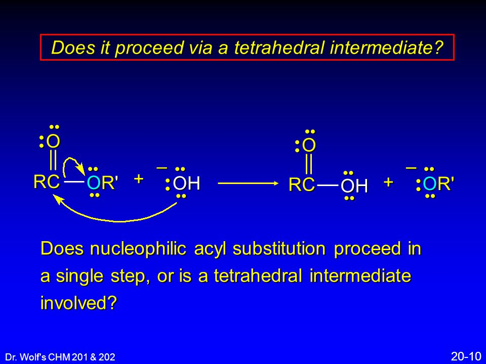Dr. Wolf s CHM 201 & 202 20-10 Does it proceed via a tetrahedral intermediate.