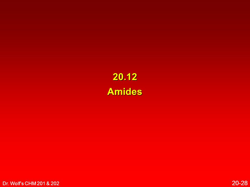 Dr. Wolf s CHM 201 & 202 20-28 20.12 Amides