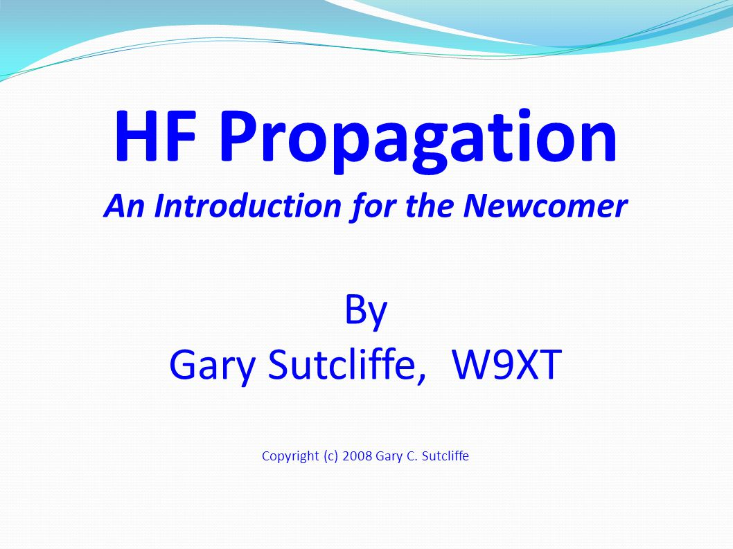 Topics What are the HF Bands? How HF Propagation works Band by Band Overview Operating HF 2W9XT