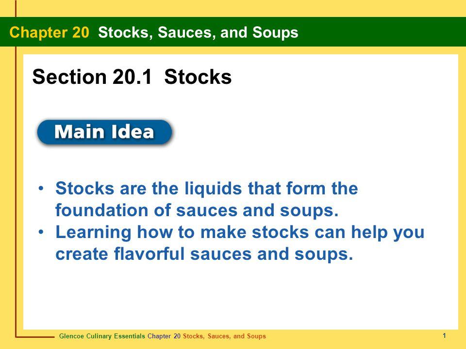 Glencoe Culinary Essentials Chapter 20 Stocks, Sauces, and Soups Chapter 20 Stocks, Sauces, and Soups 1 Stocks are the liquids that form the foundatio