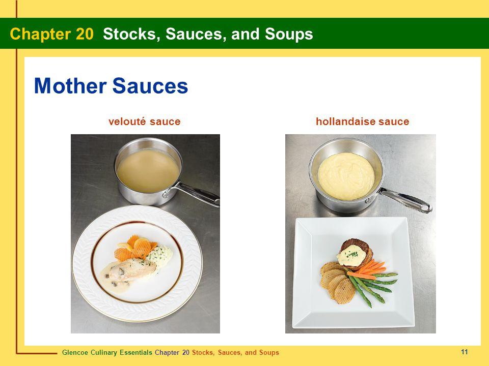 Glencoe Culinary Essentials Chapter 20 Stocks, Sauces, and Soups Chapter 20 Stocks, Sauces, and Soups 11 Mother Sauces velouté saucehollandaise sauce