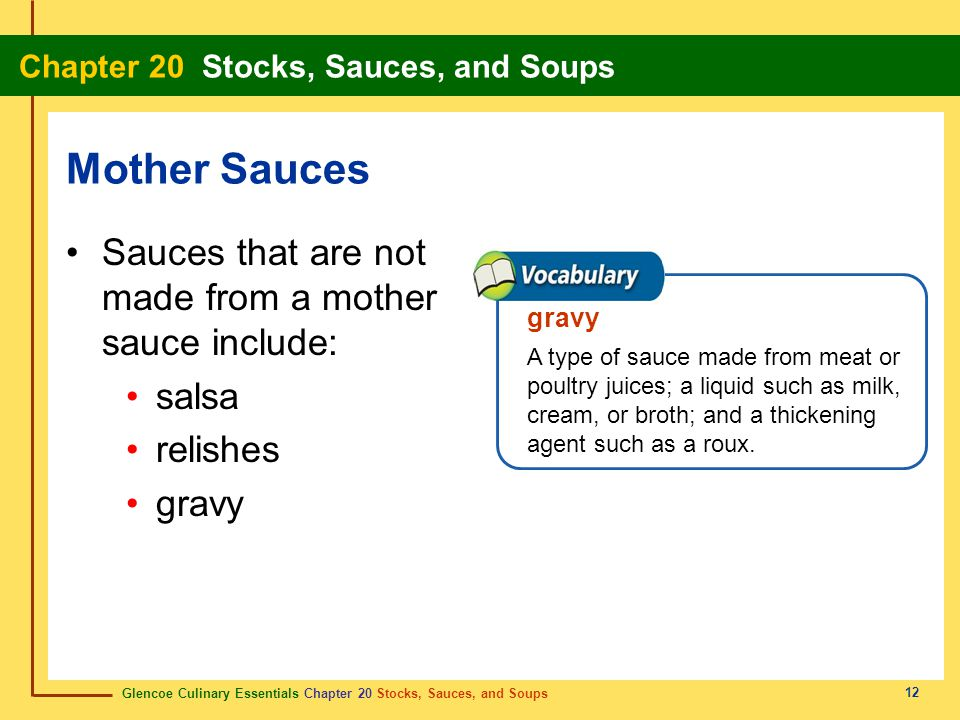 Glencoe Culinary Essentials Chapter 20 Stocks, Sauces, and Soups Chapter 20 Stocks, Sauces, and Soups 12 Sauces that are not made from a mother sauce