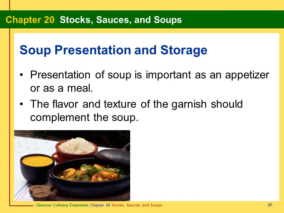 Glencoe Culinary Essentials Chapter 20 Stocks, Sauces, and Soups Chapter 20 Stocks, Sauces, and Soups 20 Presentation of soup is important as an appet