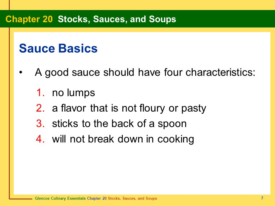 Glencoe Culinary Essentials Chapter 20 Stocks, Sauces, and Soups Chapter 20 Stocks, Sauces, and Soups 18 Specialty soups include: bisques chowders cold soups Types of Soup