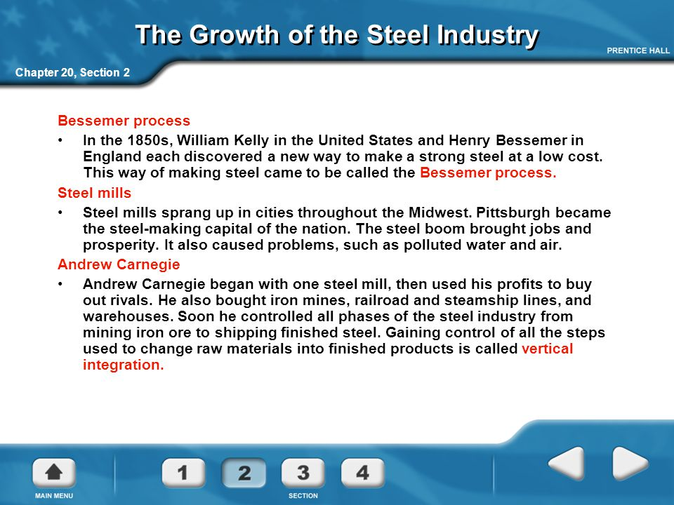 Chapter 20, Section 2 The Growth of the Steel Industry Bessemer process In the 1850s, William Kelly in the United States and Henry Bessemer in England