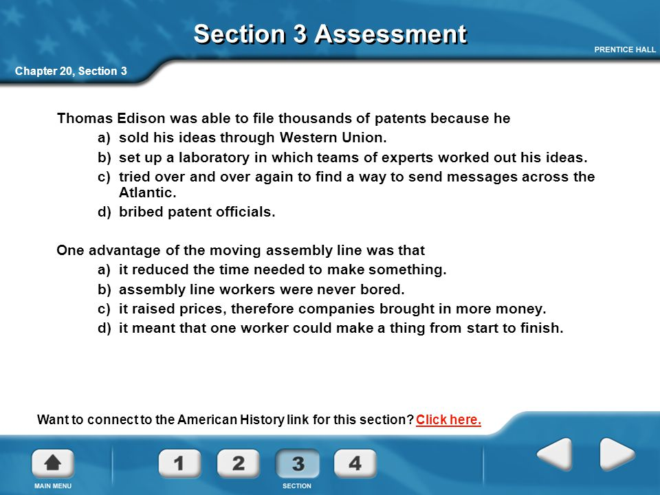 Chapter 20, Section 3 Section 3 Assessment Thomas Edison was able to file thousands of patents because he a)sold his ideas through Western Union. b)se