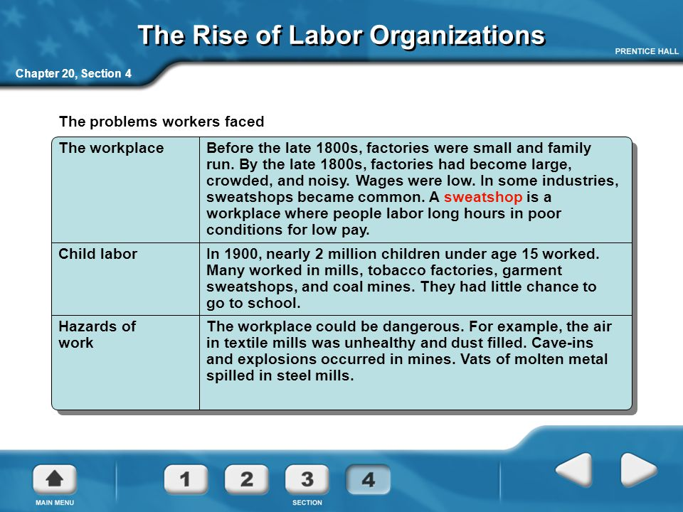 Chapter 20, Section 4 The Rise of Labor Organizations The problems workers faced The workplaceBefore the late 1800s, factories were small and family r
