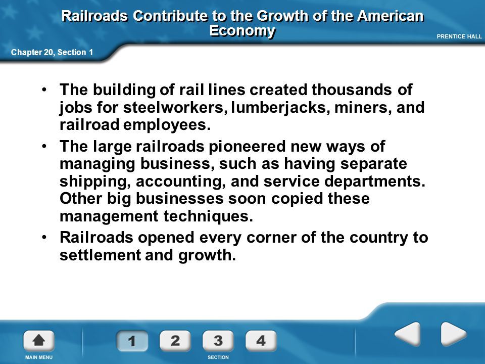 Chapter 20, Section 1 Railroads Contribute to the Growth of the American Economy The building of rail lines created thousands of jobs for steelworkers