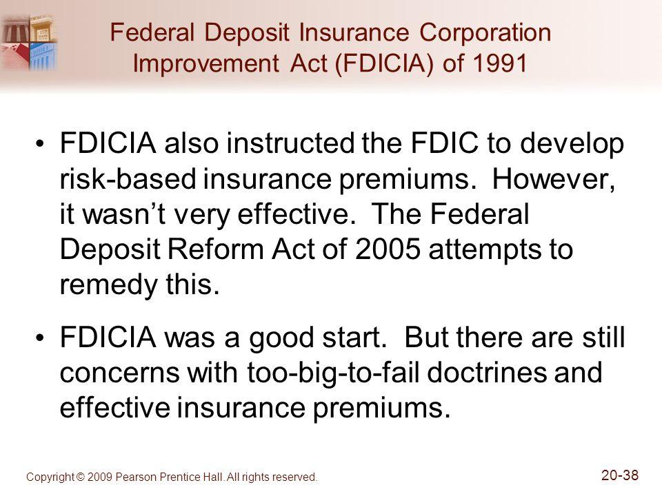Copyright © 2009 Pearson Prentice Hall. All rights reserved. 20-38 Federal Deposit Insurance Corporation Improvement Act (FDICIA) of 1991 FDICIA also