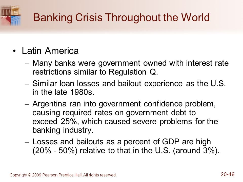 Copyright © 2009 Pearson Prentice Hall. All rights reserved. 20-48 Banking Crisis Throughout the World Latin America – Many banks were government owne