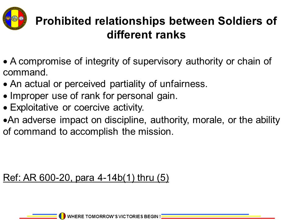 WHERE TOMORROW'S VICTORIES BEGIN ! Prohibited relationships between Soldiers of different ranks  A compromise of integrity of supervisory authority