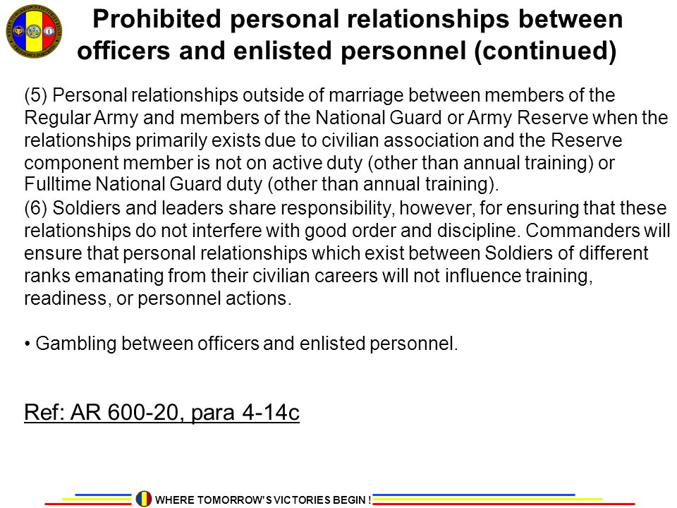 WHERE TOMORROW'S VICTORIES BEGIN ! Prohibited personal relationships between officers and enlisted personnel (continued) (5) Personal relationships ou