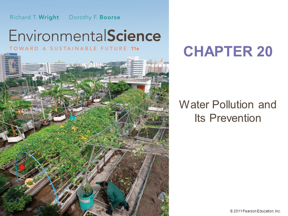 © 2011 Pearson Education, Inc. CHAPTER 20 Water Pollution and Its Prevention