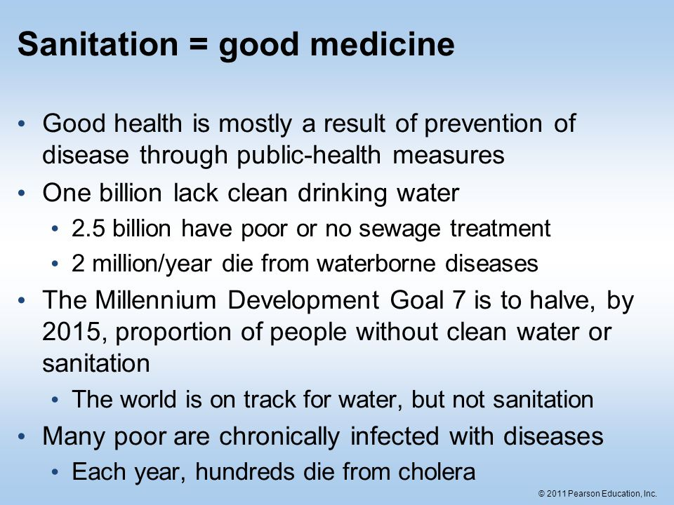 © 2011 Pearson Education, Inc. Sanitation = good medicine Good health is mostly a result of prevention of disease through public-health measures One b