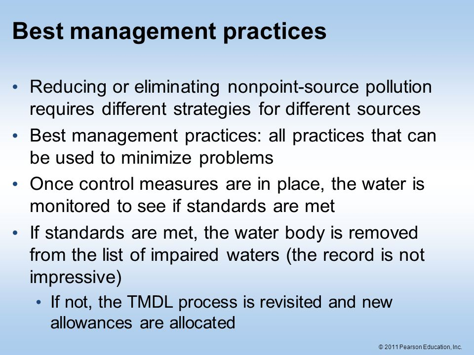 © 2011 Pearson Education, Inc. Best management practices Reducing or eliminating nonpoint-source pollution requires different strategies for different