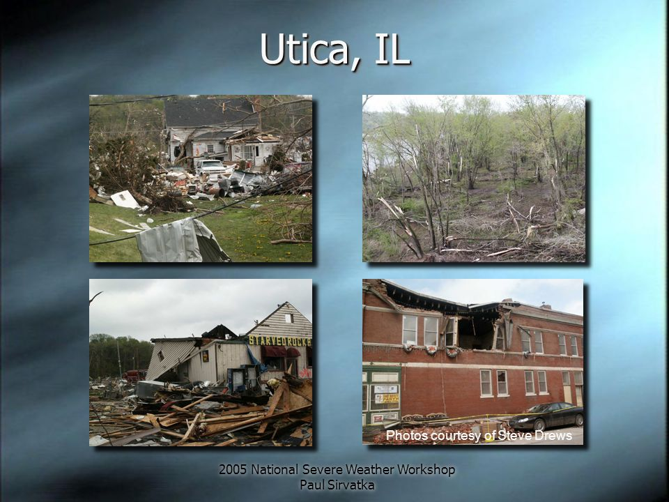 2005 National Severe Weather Workshop Paul Sirvatka Utica, IL Photos courtesy of Steve Drews