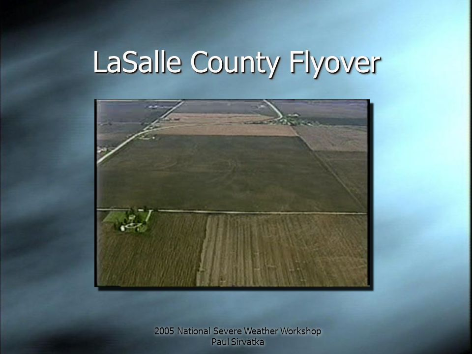 2005 National Severe Weather Workshop Paul Sirvatka LaSalle County Flyover