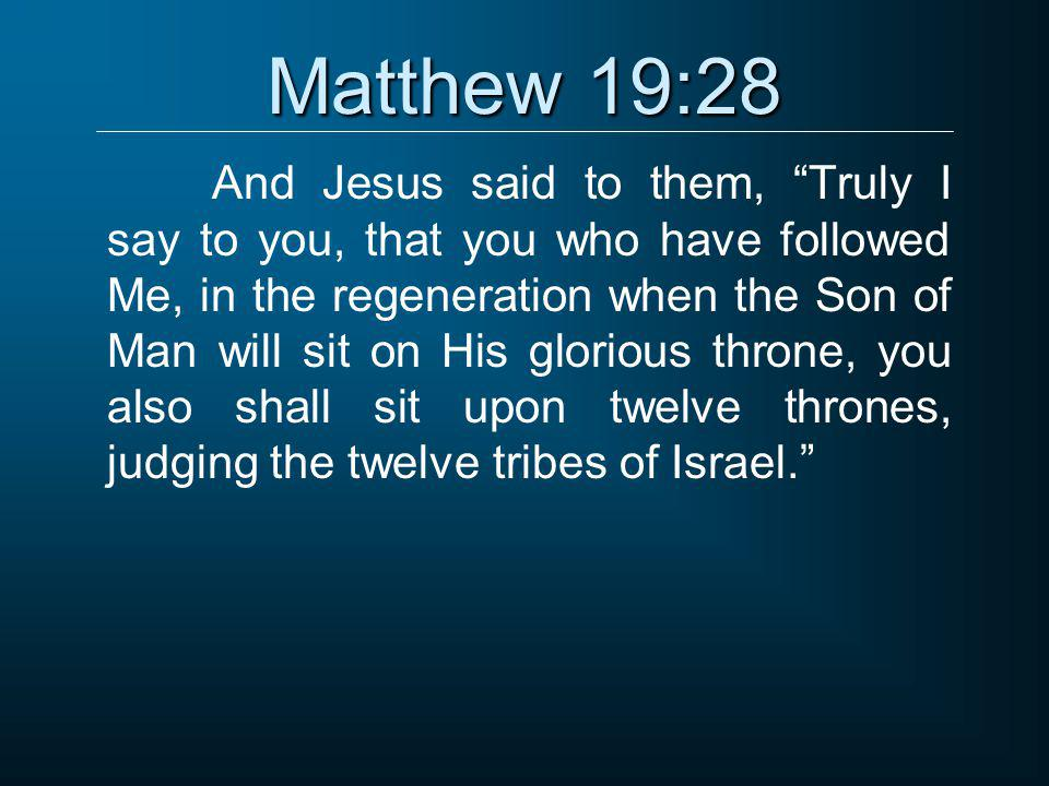 """Matthew 19:28 And Jesus said to them, """"Truly I say to you, that you who have followed Me, in the regeneration when the Son of Man will sit on His glor"""