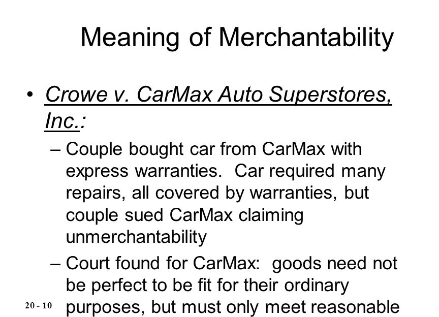 Crowe v. CarMax Auto Superstores, Inc.: –Couple bought car from CarMax with express warranties. Car required many repairs, all covered by warranties,