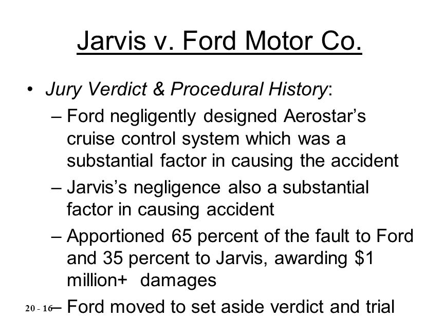Jarvis v. Ford Motor Co. Jury Verdict & Procedural History: –Ford negligently designed Aerostar's cruise control system which was a substantial factor