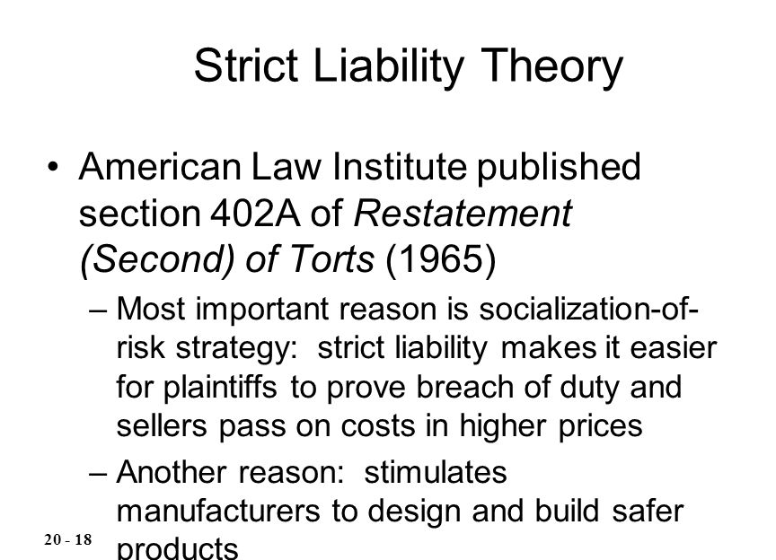 American Law Institute published section 402A of Restatement (Second) of Torts (1965) –Most important reason is socialization-of- risk strategy: stric