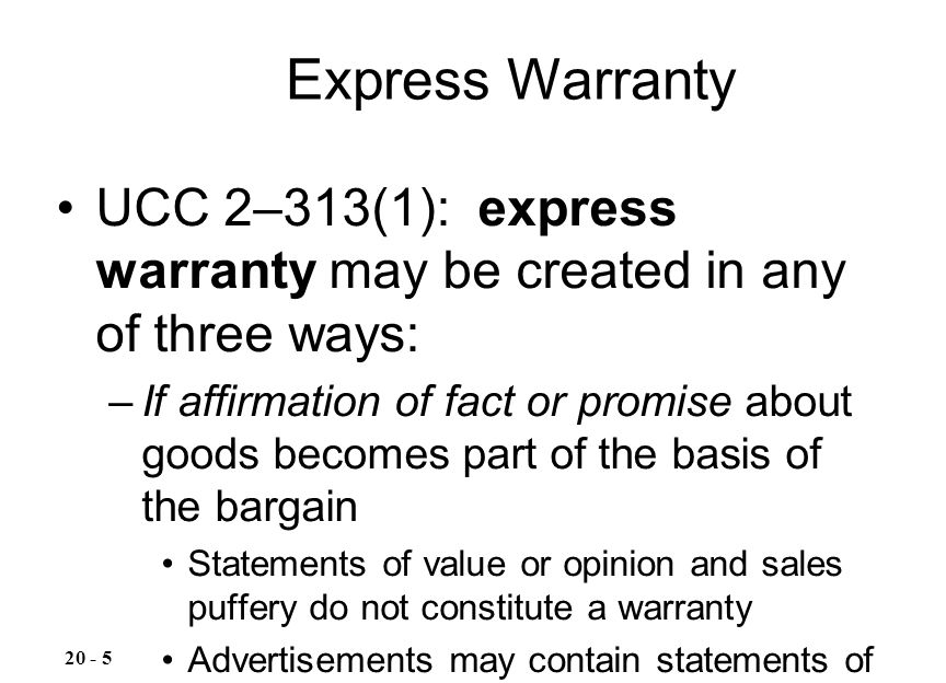 UCC 2–313(1): express warranty may be created in any of three ways: –If affirmation of fact or promise about goods becomes part of the basis of the ba