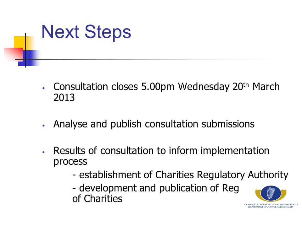 Next Steps Consultation closes 5.00pm Wednesday 20 th March 2013 Analyse and publish consultation submissions Results of consultation to inform implem
