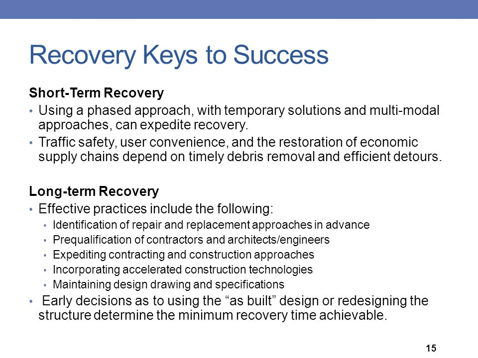 Recovery Keys to Success Short-Term Recovery Using a phased approach, with temporary solutions and multi-modal approaches, can expedite recovery. Traf