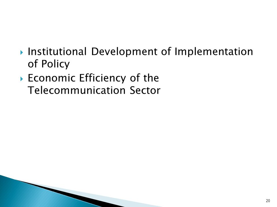  Institutional Development of Implementation of Policy  Economic Efficiency of the Telecommunication Sector 20