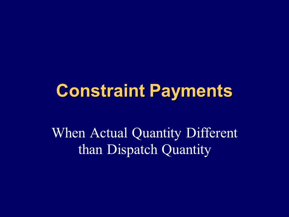 Constraint Payments When Actual Quantity Different than Dispatch Quantity