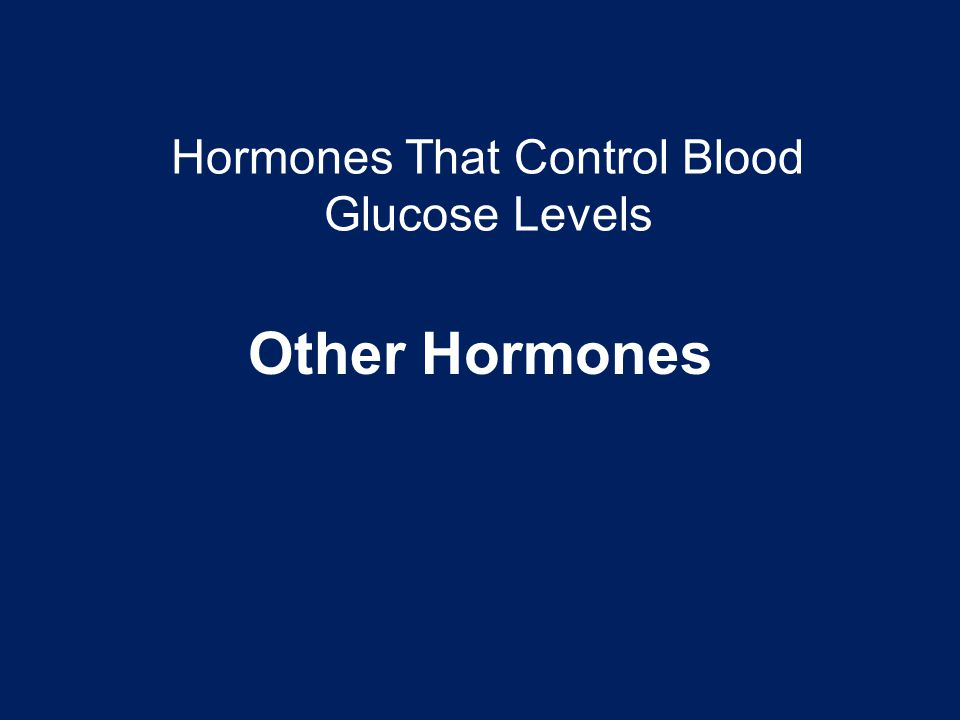 Hormones That Control Blood Glucose Levels Other Hormones