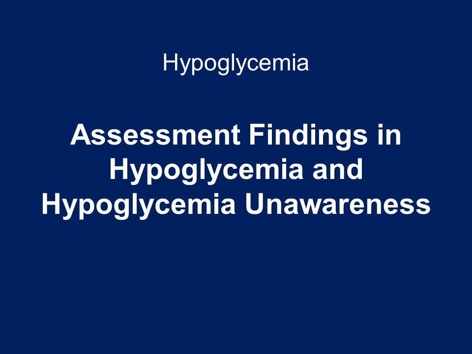 Hypoglycemia Assessment Findings in Hypoglycemia and Hypoglycemia Unawareness