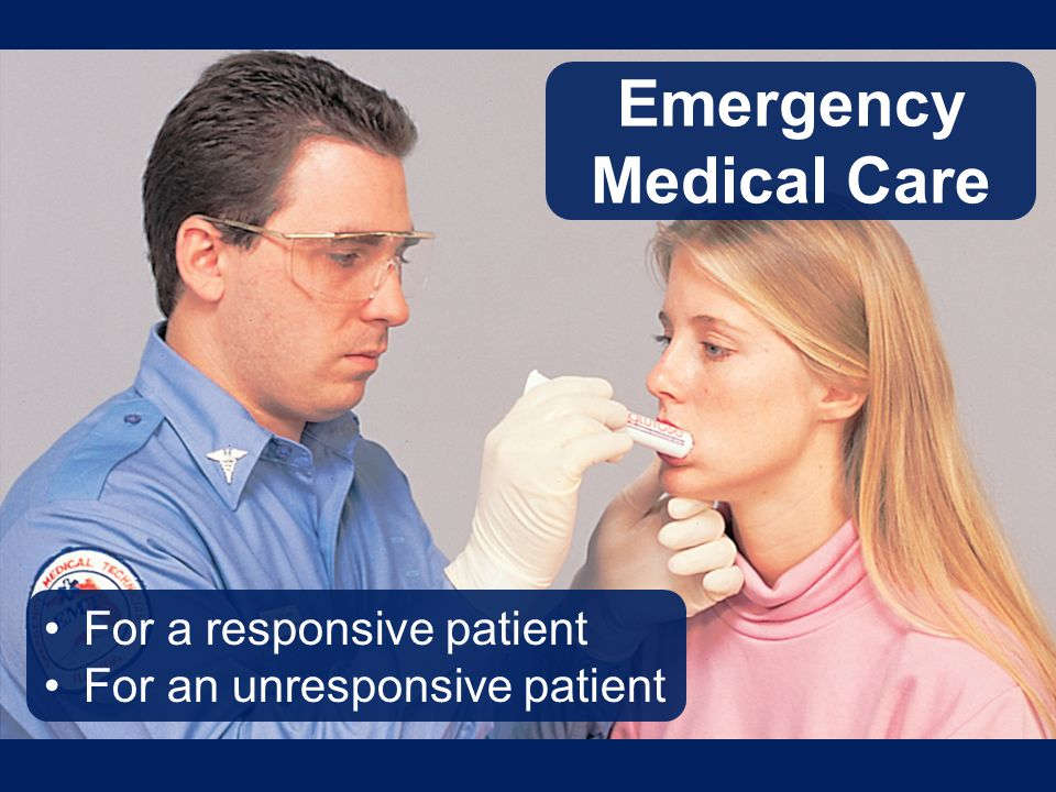 Emergency Medical Care For a responsive patient For an unresponsive patient