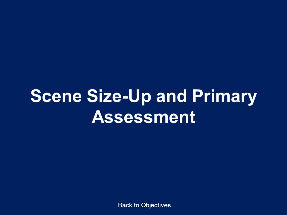 Scene Size-Up and Primary Assessment Back to Objectives