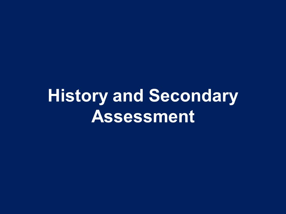 History and Secondary Assessment