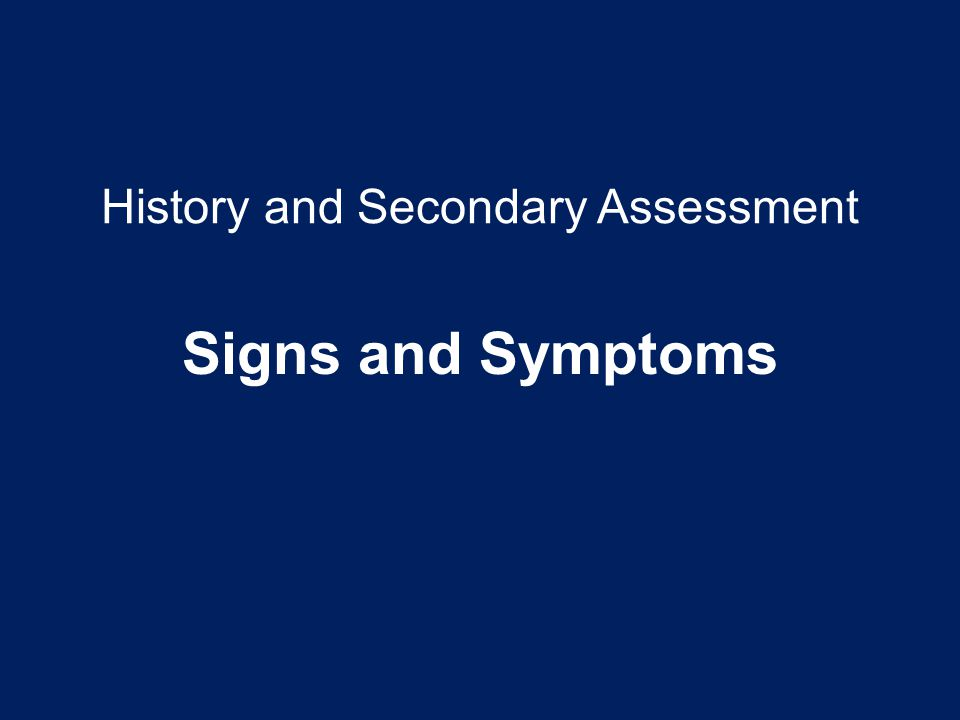 History and Secondary Assessment Signs and Symptoms