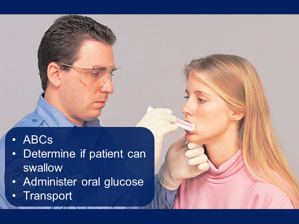 ABCs Determine if patient can swallow Administer oral glucose Transport