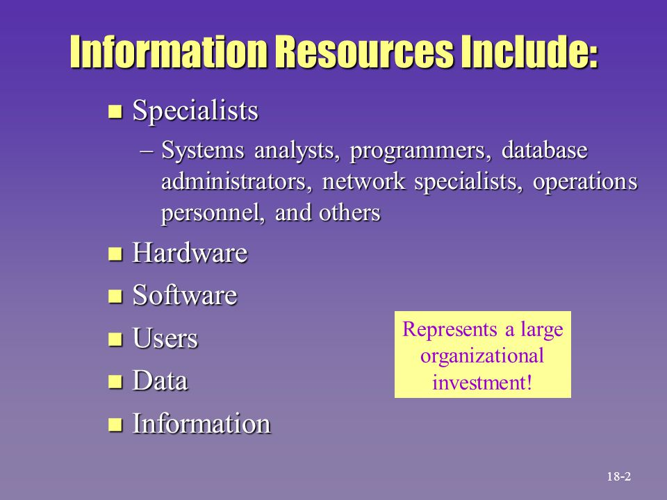 Information Specialists n Most located in the information services unit n There is a trend to locate specialists throughout the firm n Actual organization chart depends on the needs of the firm 18-3