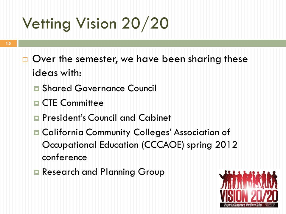 Vetting Vision 20/20  Over the semester, we have been sharing these ideas with:  Shared Governance Council  CTE Committee  President's Council and