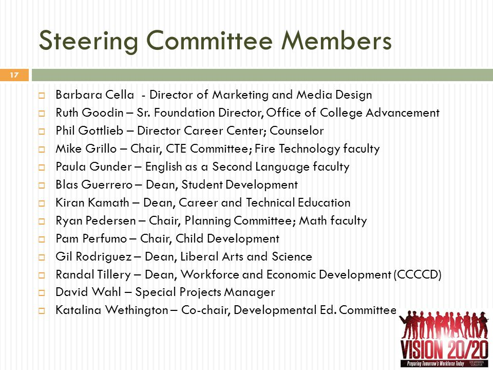 Steering Committee Members 17  Barbara Cella - Director of Marketing and Media Design  Ruth Goodin – Sr. Foundation Director, Office of College Adva
