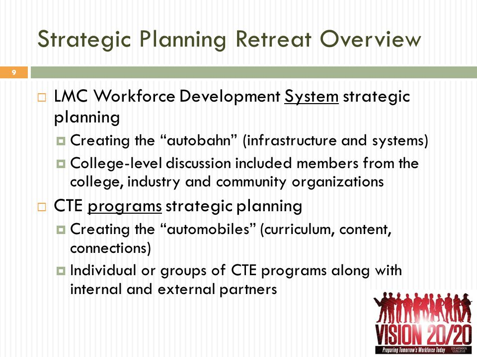 "Strategic Planning Retreat Overview 9  LMC Workforce Development System strategic planning  Creating the ""autobahn"" (infrastructure and systems)  C"