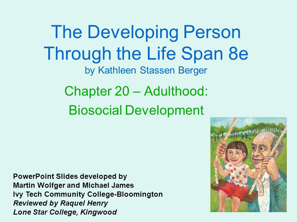 The Developing Person Through the Life Span 8e by Kathleen Stassen Berger Chapter 20 – Adulthood: Biosocial Development PowerPoint Slides developed by
