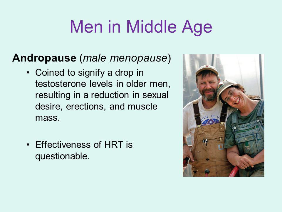 Men in Middle Age Andropause (male menopause) Coined to signify a drop in testosterone levels in older men, resulting in a reduction in sexual desire,