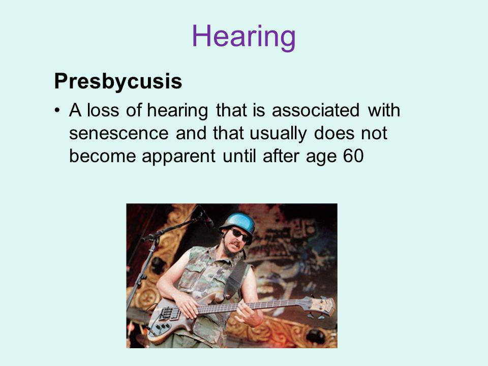 Presbycusis A loss of hearing that is associated with senescence and that usually does not become apparent until after age 60 Hearing